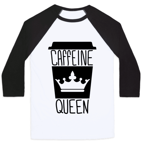Caffeine Queen Baseball Tee