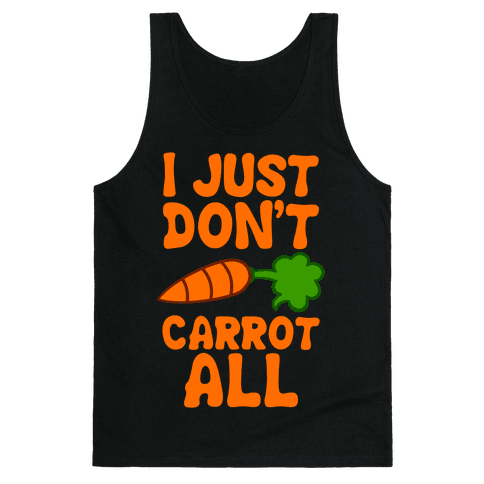 I Just Don't Carrot All Tank Top