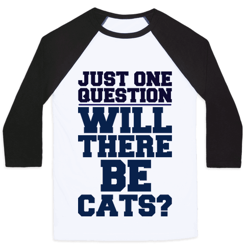 Will There Be Cats? Baseball Tee