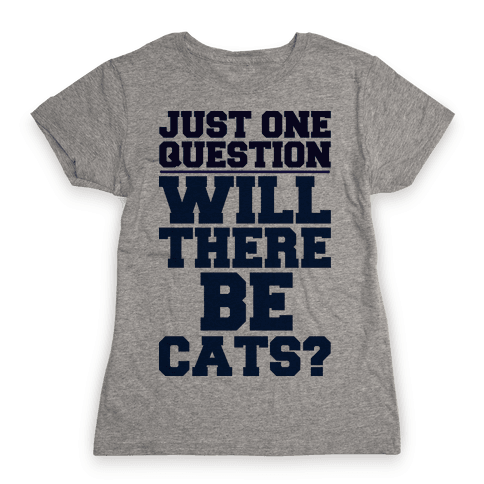 Will There Be Cats? Womens T-Shirt