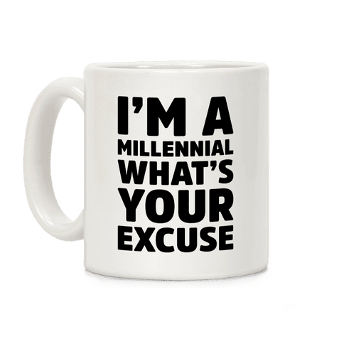 I'm A Millennial What's Your Excuse Coffee Mug