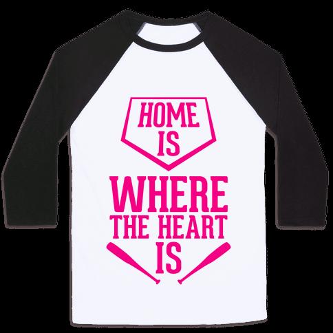 Home Is Where The Heart Is Baseball Tee