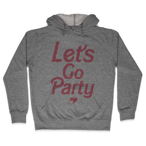 Let's Go Party Hooded Sweatshirt