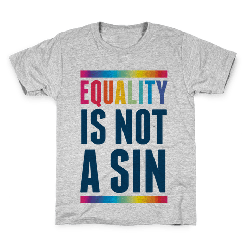 Equality Is Not A Sin Kids T-Shirt