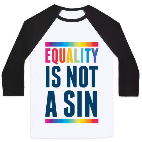 Equality Is Not A Sin Baseball Tee