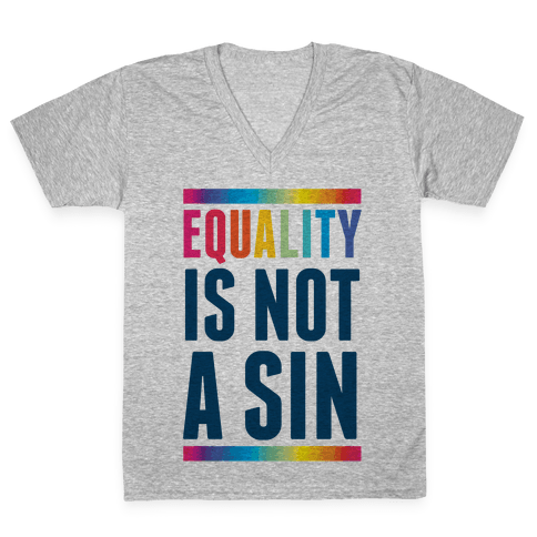 Equality Is Not A Sin V-Neck Tee Shirt