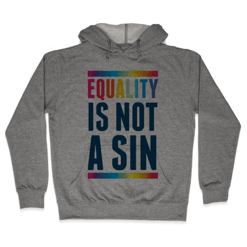 Equality Is Not A Sin Hooded Sweatshirt