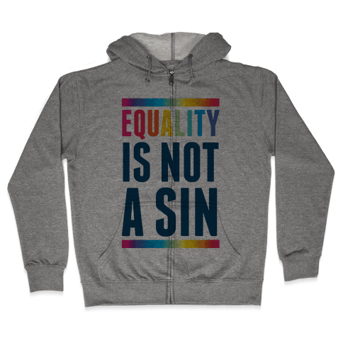 Equality Is Not A Sin Zip Hoodie