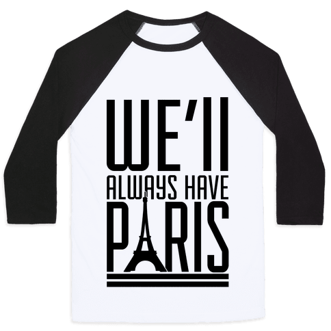 We'll Always Have Paris Baseball Tee