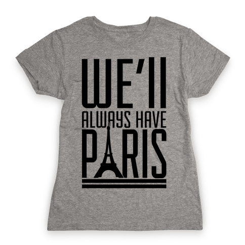 We'll Always Have Paris Womens T-Shirt