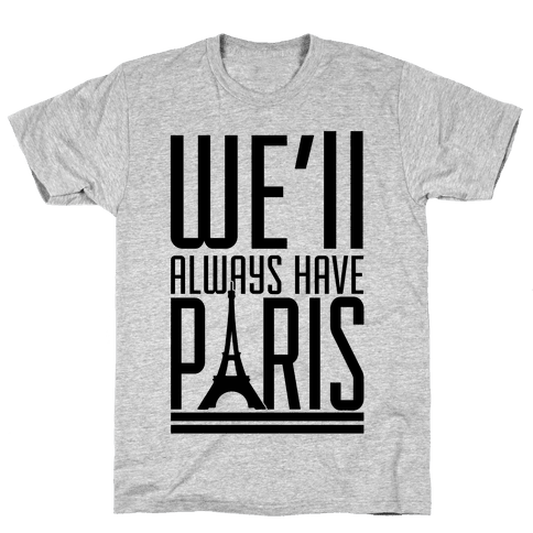 We'll Always Have Paris Mens T-Shirt