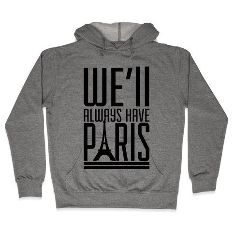 We'll Always Have Paris Hooded Sweatshirt