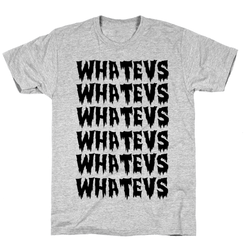 Whatevs Mens T-Shirt