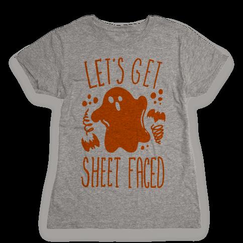 Let's Get Sheet Faced Womens T-Shirt