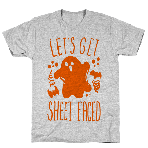 Let's Get Sheet Faced Mens T-Shirt