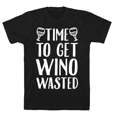 Time To Get Wino Wasted Mens T-Shirt