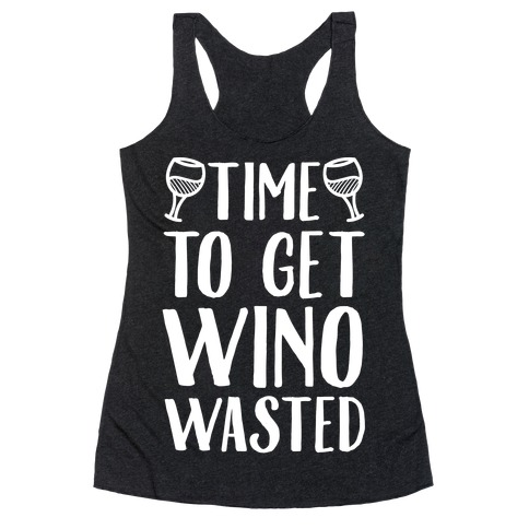 Time To Get Wino Wasted Racerback Tank Top