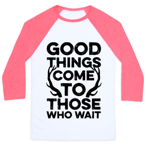 Good Things Come To Those Who Wait Baseball Tee