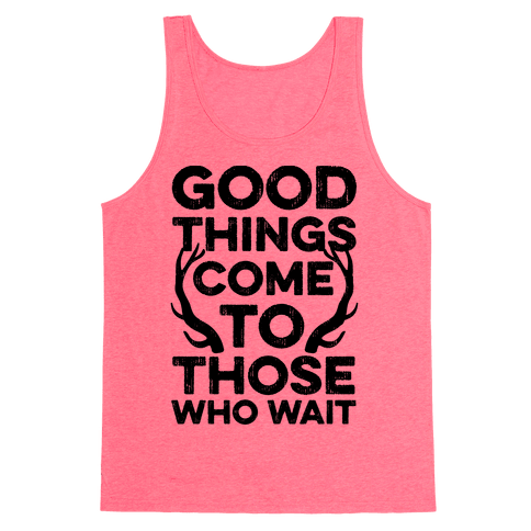 Good Things Come To Those Who Wait Tank Top