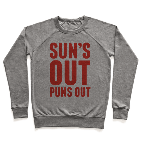 Suns Out Puns Out Pullover
