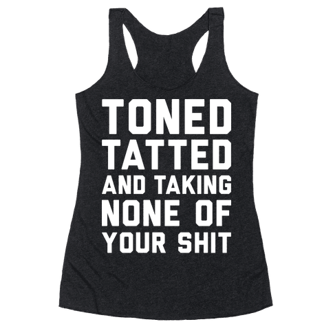 Toned Tatted and Taking None of Your Shit Racerback Tank Top