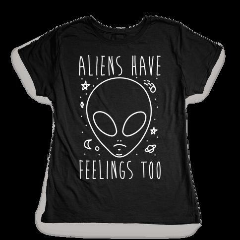 Aliens Have Feelings Too Womens T-Shirt