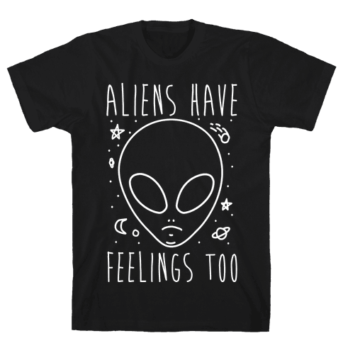 Aliens Have Feelings Too Mens T-Shirt