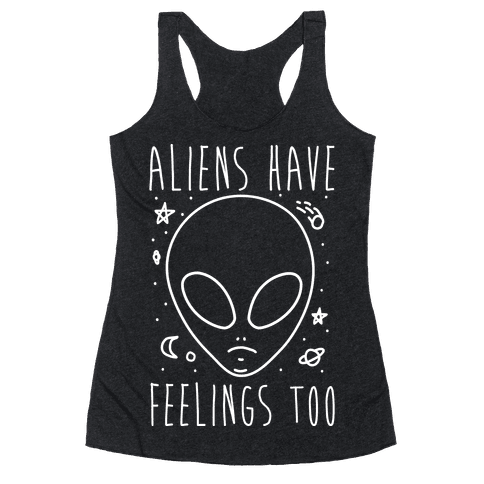 Aliens Have Feelings Too Racerback Tank Top