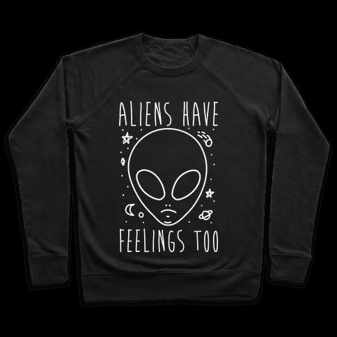 Aliens Have Feelings Too Pullover