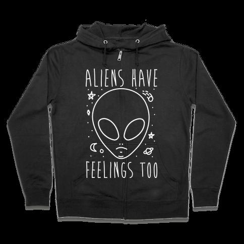 Aliens Have Feelings Too Zip Hoodie
