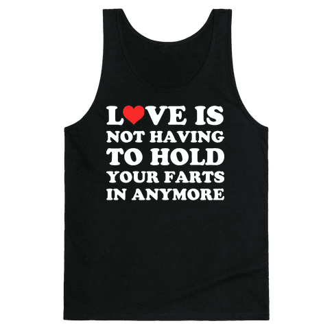 Love Is Not Having To Hold Your Farts In Anymore Tank Top