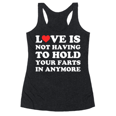 Love Is Not Having To Hold Your Farts In Anymore Racerback Tank Top