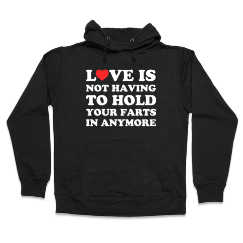 Love Is Not Having To Hold Your Farts In Anymore Hooded Sweatshirt
