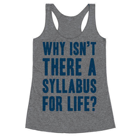 Why Isn't There A Syllabus For Life Racerback Tank Top
