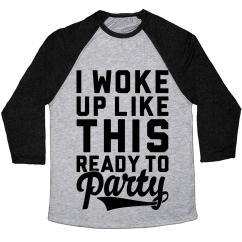 I Woke Up Like This Ready To Party Baseball Tee