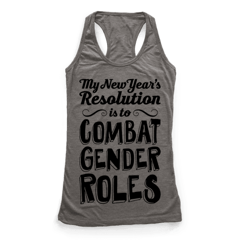 My New Year's Resolution Is To Combat Gender Roles Racerback Tank Top