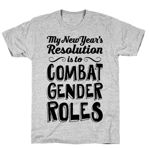 My New Year's Resolution Is To Combat Gender Roles Mens/Unisex T-Shirt