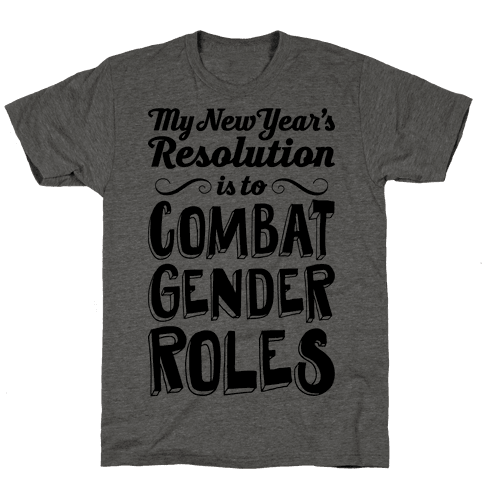 My New Year's Resolution Is To Combat Gender Roles Mens T-Shirt