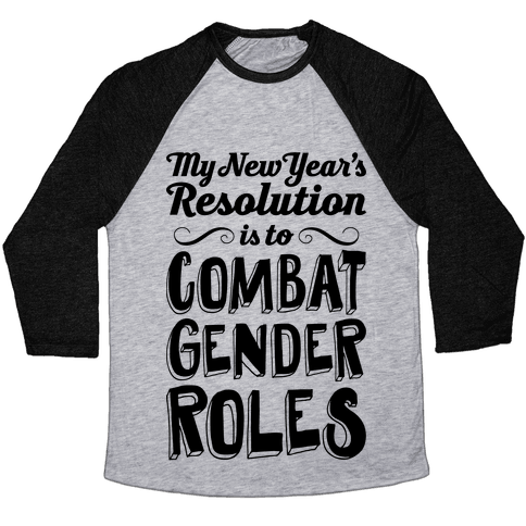My New Year's Resolution Is To Combat Gender Roles Baseball Tee
