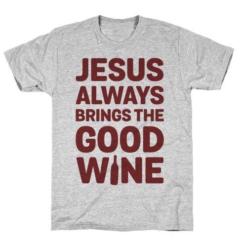 Jesus Always Brings The Good Wine Mens T-Shirt