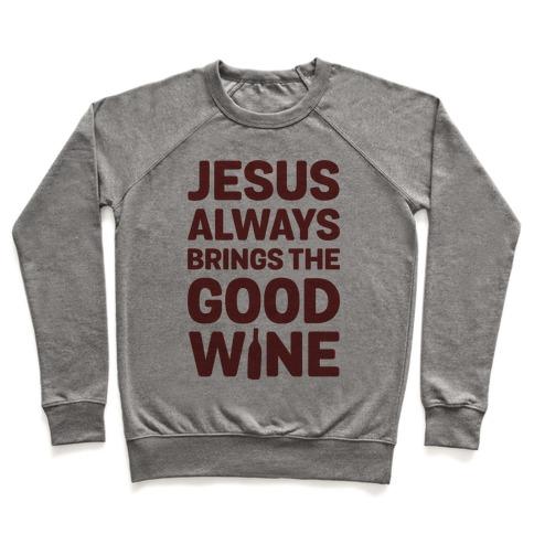 Jesus Always Brings The Good Wine Pullover