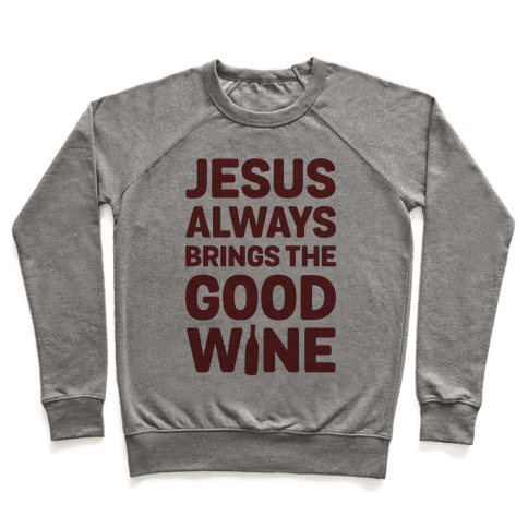 Jesus Always Brings The Good Wine Pullover