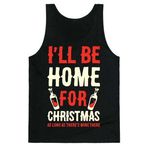 I'll Be Home For Christmas As Long as There's Wine There Tank Top