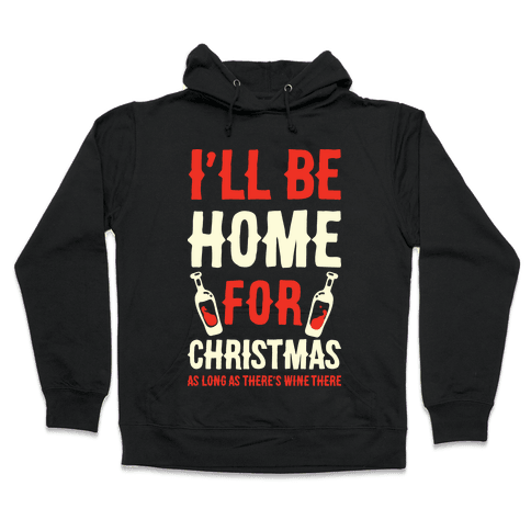 I'll Be Home For Christmas As Long as There's Wine There Hooded Sweatshirt