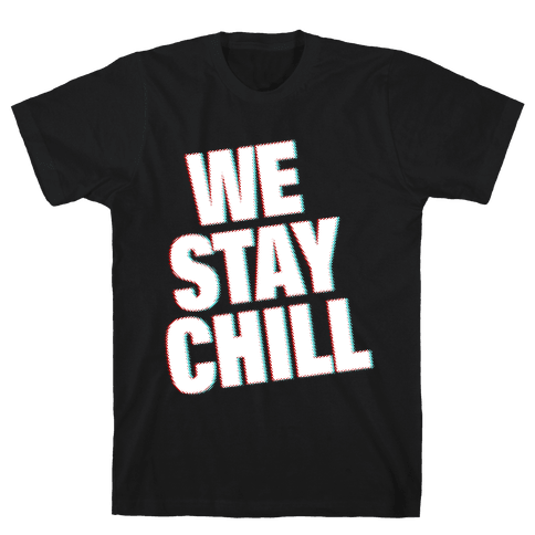 We Stay Chill Mens T-Shirt