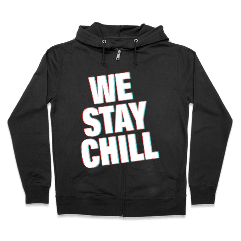 We Stay Chill Zip Hoodie