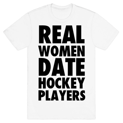 Real Women Date Hockey Players Mens T-Shirt