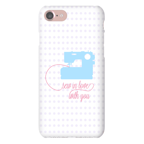 Sew In Love With You Phone Case