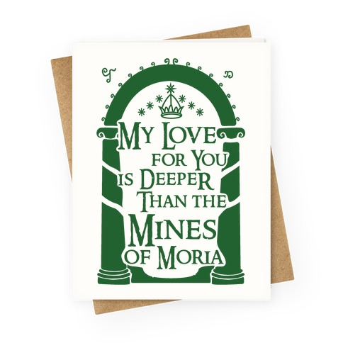 My Love For You is Deeper Than the Mines of Moria Greeting Card