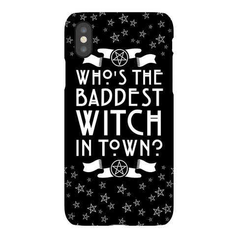 Who's the Baddest Witch in Town? Phone Case